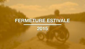 Fermeture estivale 2015